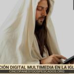 Comunicación digital multimedia en la iglesia de hoy